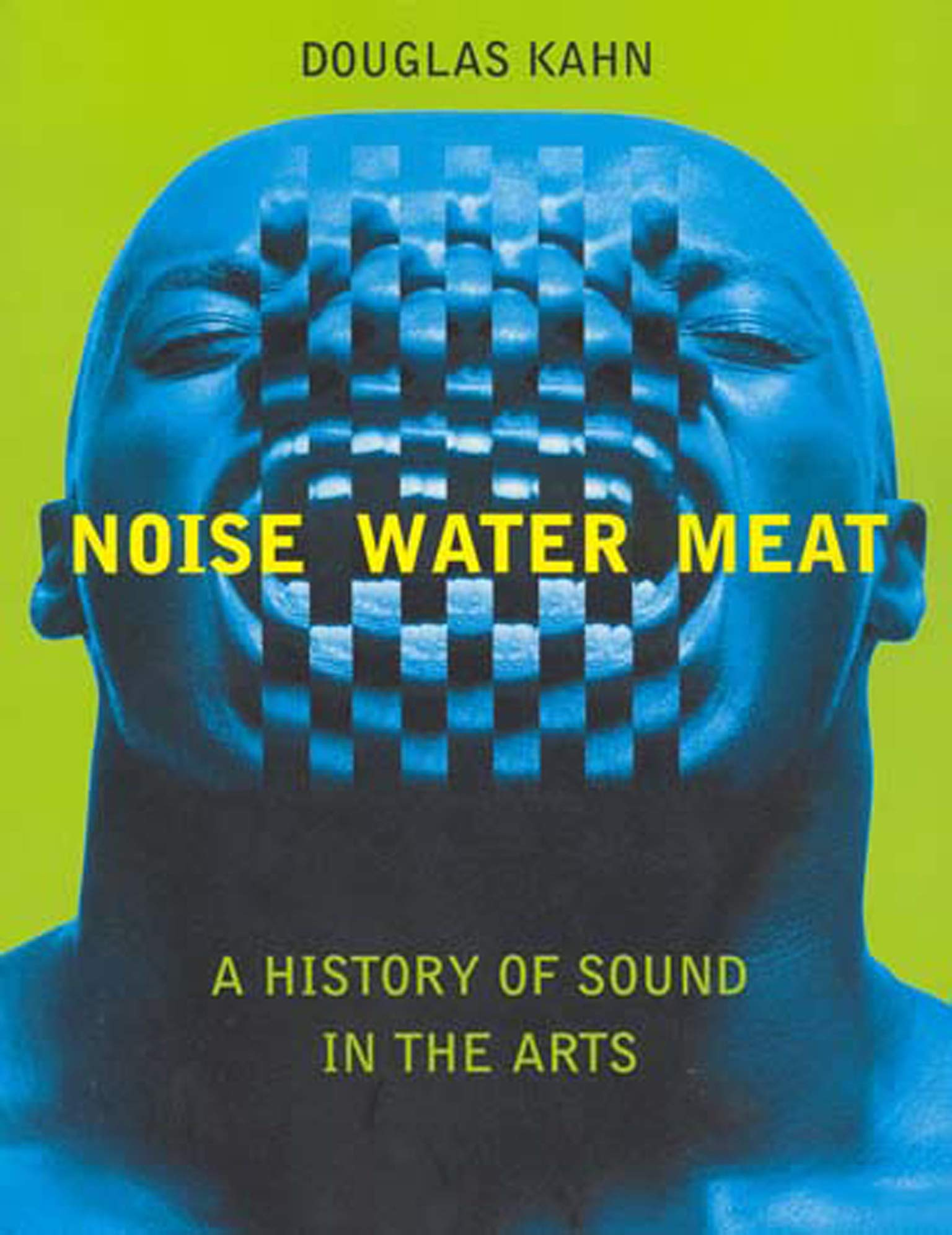 Kahn Douglas. Noise, Water, Meat: A History of Sound in the Arts, The MIT Press, 1999