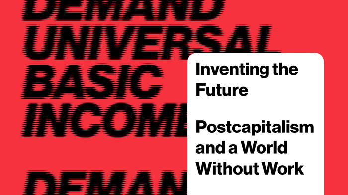Inventing the Future: Postcapitalism and a World Without Work (Verso, 2015)