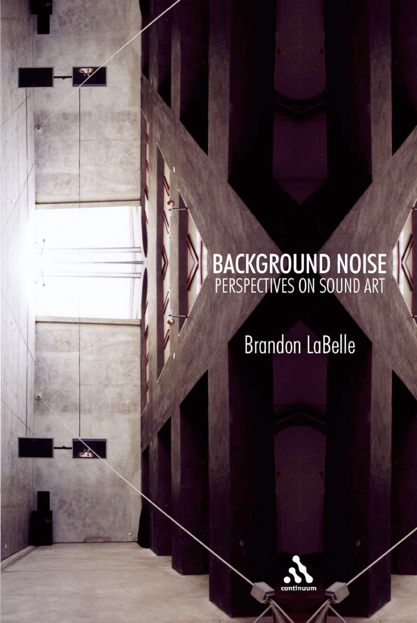 Brandon LaBelle. Background Noise: Perspectives on Sound Art, Bloomsbury Academic, 2006