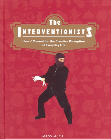 The Interventionists: Users' Manual for the Creative Disruption of Everyday Life / ed. by N. Thompson, G. Sholette. Cambr