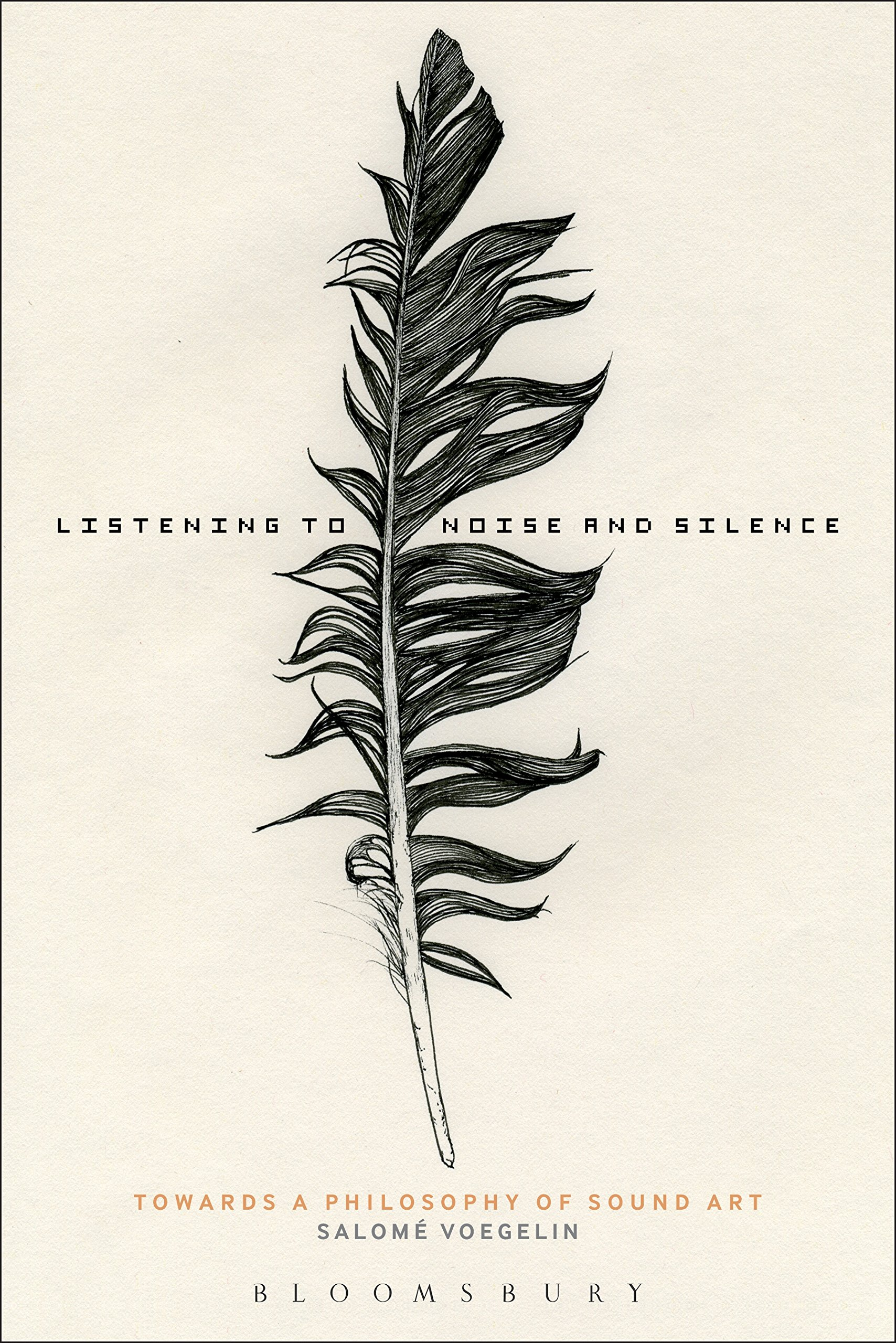 Salomé Voegelin. Listening to Sound and Silence: Towards a Philosophy of Sound Art, A&C Black, 2010