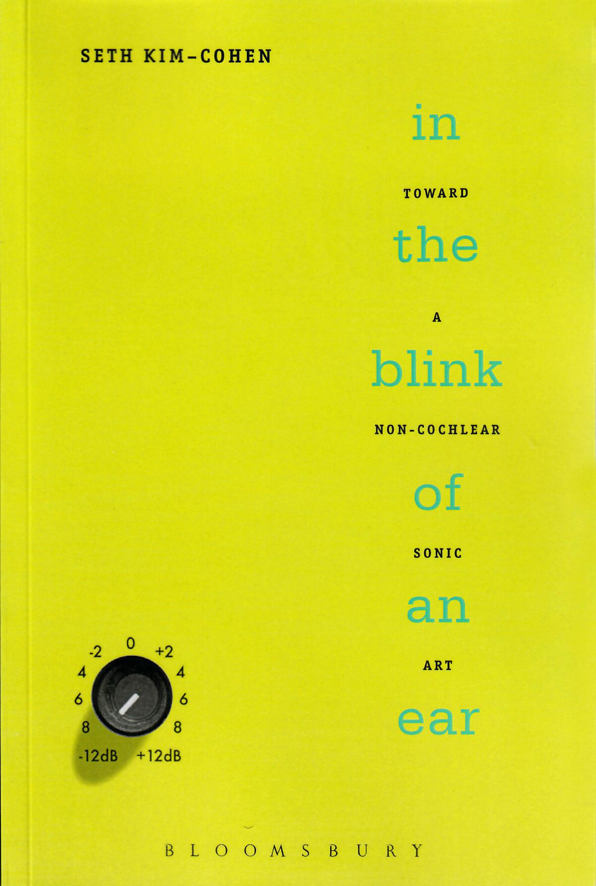 Seth Kim-Cohen. In the Blink of an Ear: Toward a Non-Cochlear Sound Art, Continuum, 2009
