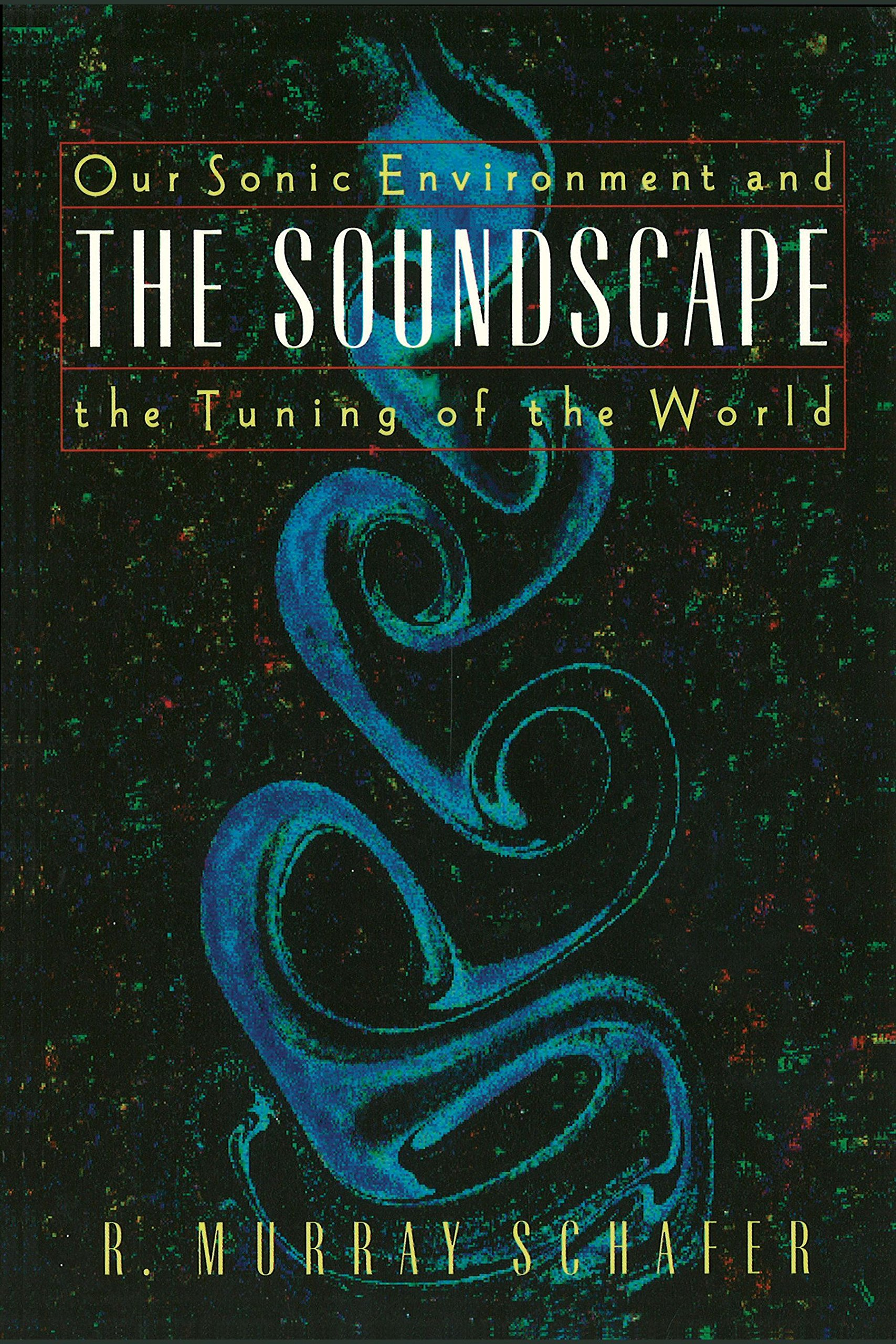 Raymond Murray Schafer.The Soundscape. Our Sonic Environment and the Tuning of the World, Destiny Books, 1977