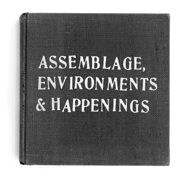 «Assemblage, Environments & Happenings». Аллан Кэпроу. 1966 год.